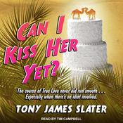 Can I Kiss Her Yet? Audiobook, by Tony James Slater