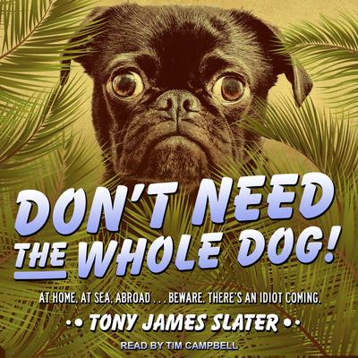 Dont Need The Whole Dog! Audiobook, by Tony James Slater