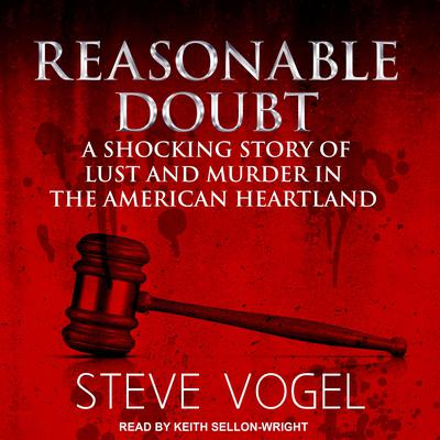Reasonable Doubt: A Shocking Story of Lust and Murder in the American Heartland Audiobook, by Steve Vogel