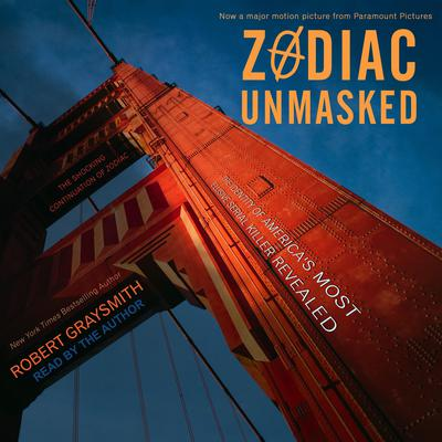 Zodiac Unmasked: The Identity of Americas Most Elusive Serial Killer Revealed Audiobook, by Robert Graysmith