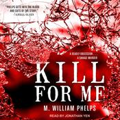 Kill For Me Audiobook, by M. William Phelps|