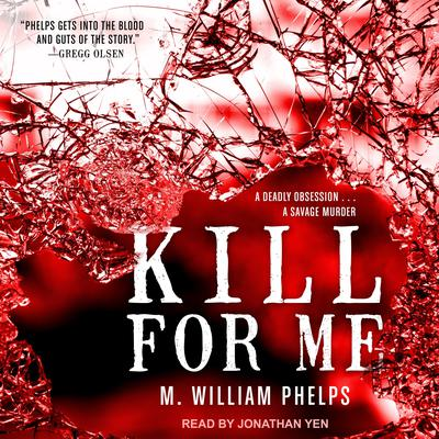 Kill For Me Audiobook, by M. William Phelps