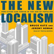 The New Localism: How Cities Can Thrive in the Age of Populism Audiobook, by Author Info Added Soon|