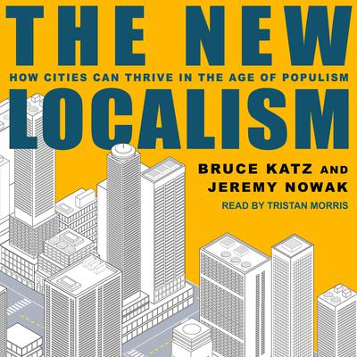 The New Localism: How Cities Can Thrive in the Age of Populism Audiobook, by Bruce Katz
