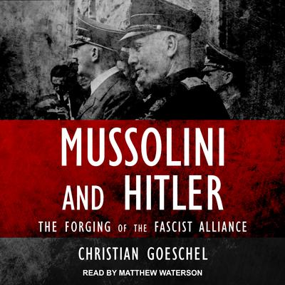 Mussolini and Hitler: The Forging of the Fascist Alliance Audiobook, by Christian Goeschel