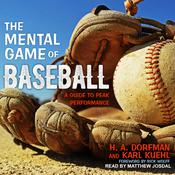 The Mental Game of Baseball: A Guide to Peak Performance Audiobook, by H.A. Dorfman