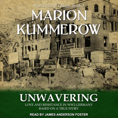 Unwavering: Love and Resistance in WW2 Germany Audiobook, by Marion Kummerow