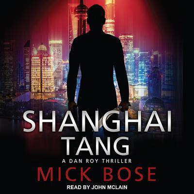 Shanghai Tang: A Dan Roy Thriller Audiobook, by Mick Bose