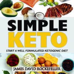 Simple Keto: Start a Well Formulated Ketogenic Diet Audiobook, by James David Rockefeller