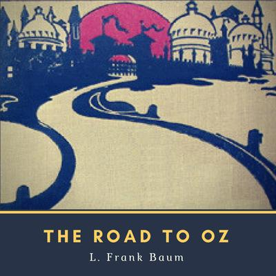 The Road to Oz Audiobook, by L. Frank Baum