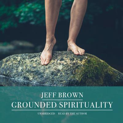 Grounded Spirituality Audiobook, by Jeff Brown