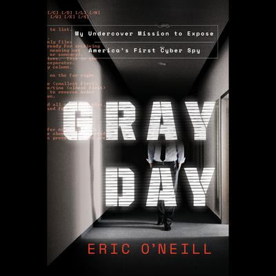 Gray Day: My Undercover Mission to Expose Americas First Cyber Spy Audiobook, by Eric O'Neill