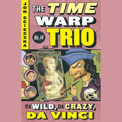 Da Wild, Da Crazy, Da Vinci #14 Audiobook, by Jon Scieszka