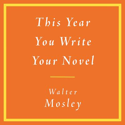 This Year You Write Your Novel Audiobook, by Walter Mosley