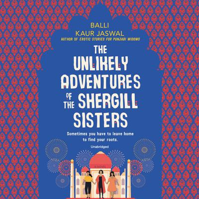 The Unlikely Adventures of the Shergill Sisters: A Novel Audiobook, by Balli Kaur Jaswal