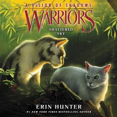 Warriors: A Vision of Shadows #3: Shattered Sky Audiobook, by Erin Hunter