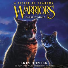 Warriors: A Vision of Shadows #4: Darkest Night Audiobook, by Erin Hunter