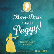 Hamilton and Peggy!: A Revolutionary Friendship Audiobook, by L. M. Elliott