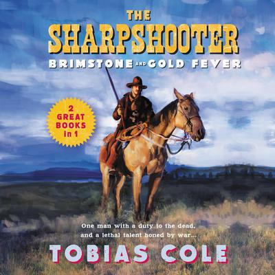 The Sharpshooter: Brimstone and Gold Fever Audiobook, by Tobias Cole