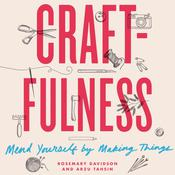 Craftfulness: Mend Yourself by Making Things Audiobook, by Author Info Added Soon