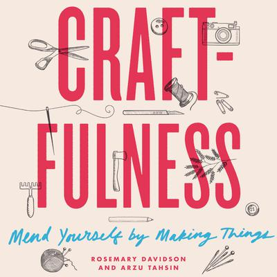 Craftfulness: Mend Yourself by Making Things Audiobook, by Arzu Tahsin