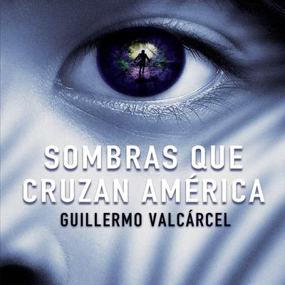 Sombras que cruzan America Audiobook, by Guillermo Valcárcel