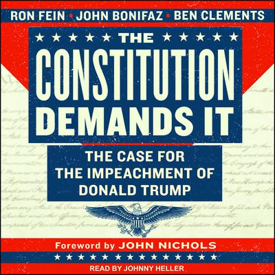 The Constitution Demands It: The Case for the Impeachment of Donald Trump Audiobook, by John Bonifaz