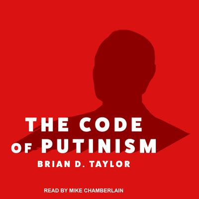 The Code of Putinism Audiobook, by Brian D. Taylor