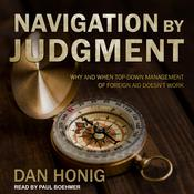 Navigation by Judgment: Why and When Top Down Management of Foreign Aid Doesnt Work Audiobook, by Author Info Added Soon