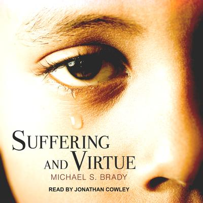 Suffering and Virtue Audiobook, by Michael S. Brady