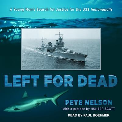 Left for Dead: A Young Mans Search for Justice for the USS Indianapolis Audiobook, by Pete Nelson