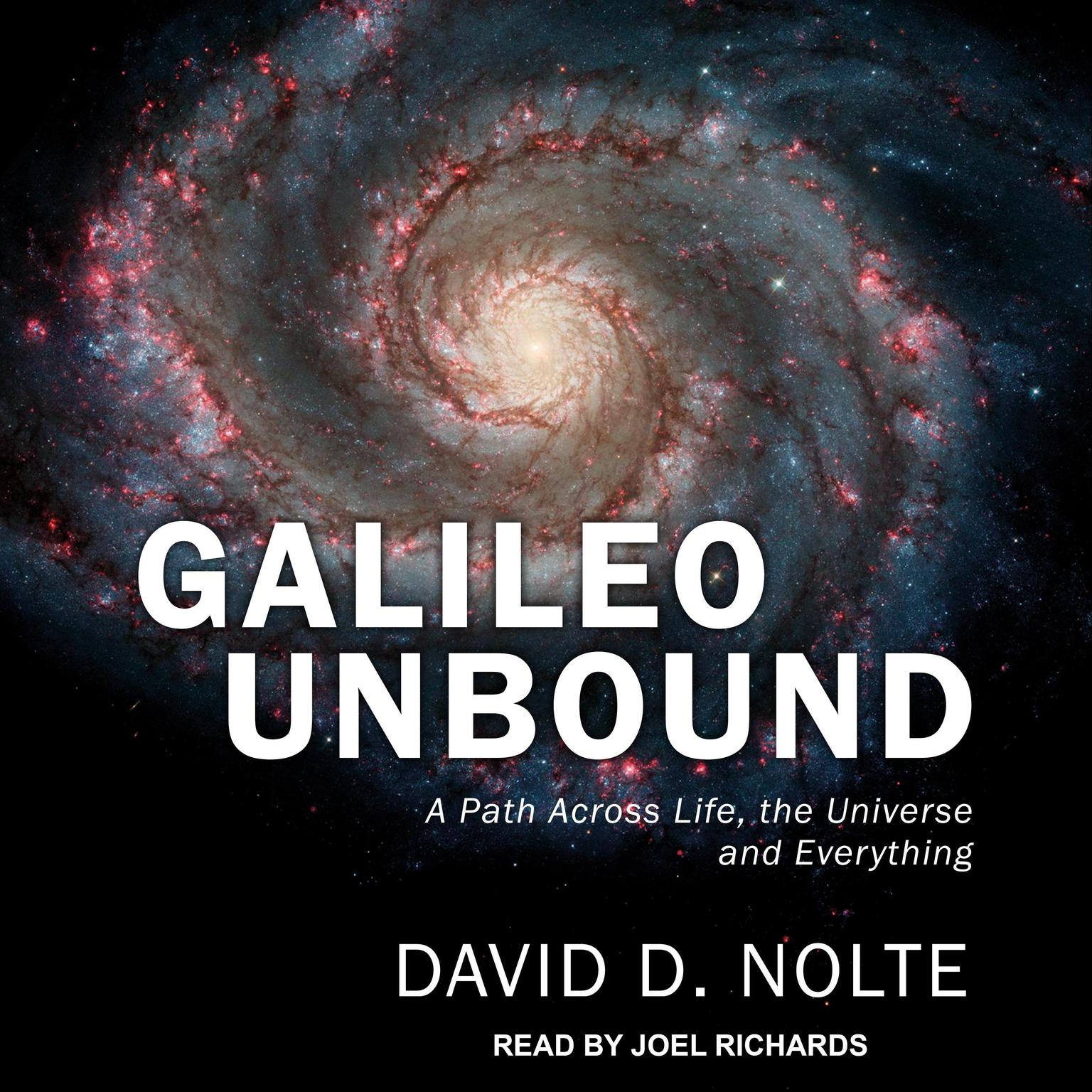 Galileo Unbound: A Path Across Life, the Universe and Everything Audiobook, by David D. Nolte