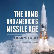 The Bomb and America's Missile Age Audiobook, by Christopher Gainor