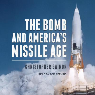 The Bomb and Americas Missile Age Audiobook, by Christopher Gainor