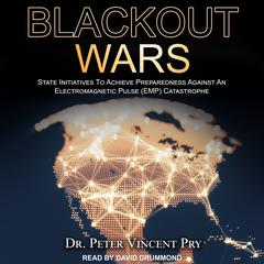 Blackout Wars: State Initiatives To Achieve Preparedness Against An Electromagnetic Pulse (EMP) Catastrophe Audiobook, by Peter Vincent Pry