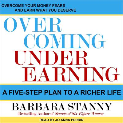 Overcoming Underearning: A Five-Step Plan to a Richer Life Audiobook, by Barbara Stanny