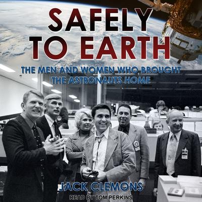 Safely to Earth: The Men and Women Who Brought the Astronauts Home Audiobook, by Jack Clemons