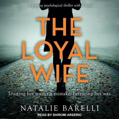 The Loyal Wife Audiobook, by Natalie Barelli