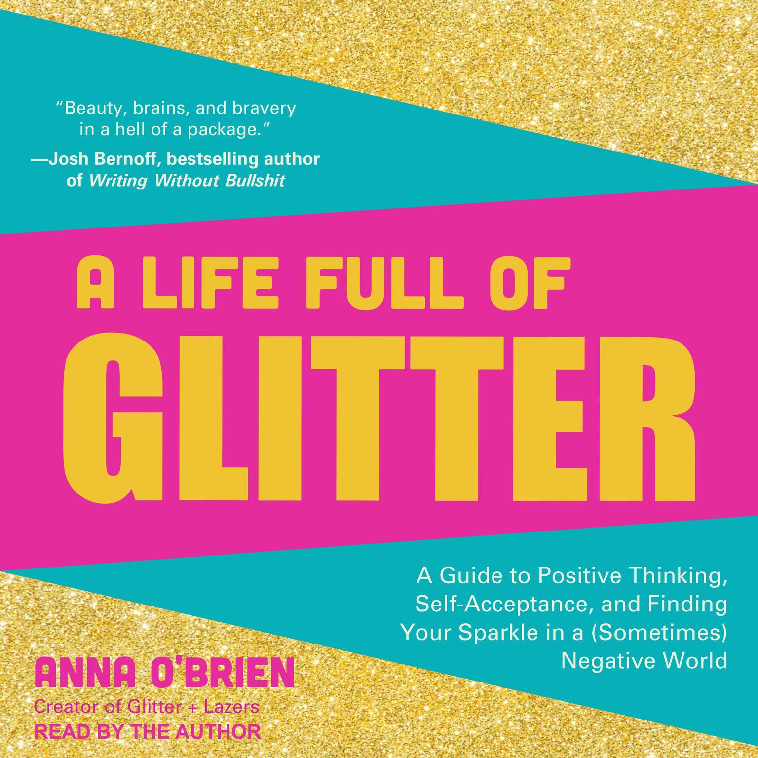 Printable A Life Full of Glitter: A Guide to Positive Thinking, Self-Acceptance, and Finding Your Sparkle in a (Sometimes) Negative World Audiobook Cover Art