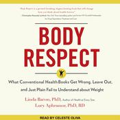 Body Respect: What Conventional Health Books Get Wrong, Leave Out, and Just Plain Fail to Understand about Weight Audiobook, by Linda Bacon|