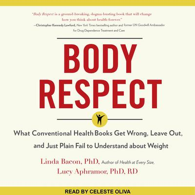 Body Respect: What Conventional Health Books Get Wrong, Leave Out, and Just Plain Fail to Understand about Weight Audiobook, by Lucy Aphramor, PhD, RD