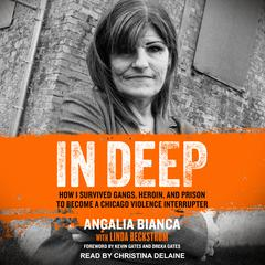 In Deep: How I Survived Gangs, Heroin, and Prison to Become a Chicago Violence Interrupter Audiobook, by Angalia Bianca, Linda Beckstrom