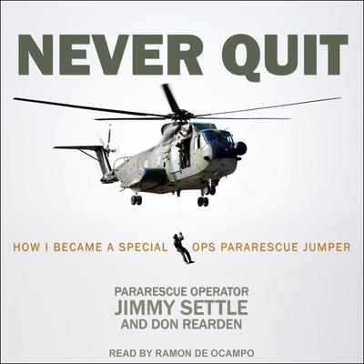 Never Quit: How I Became a Special Ops Pararescue Jumper Audiobook, by Don Rearden