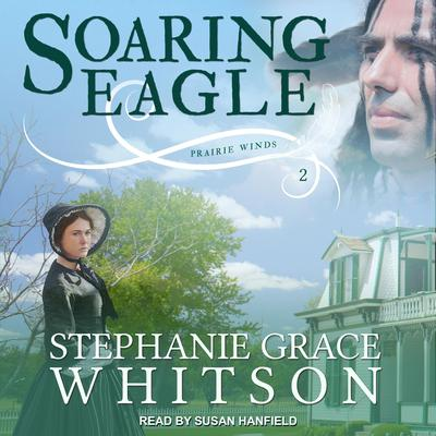 Soaring Eagle Audiobook, by Stephanie Grace Whitson