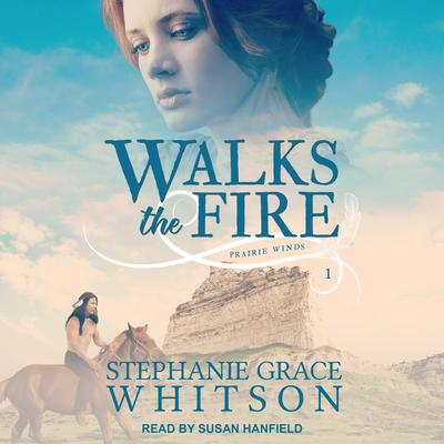 Walks the Fire Audiobook, by Stephanie Grace Whitson