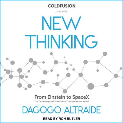 ColdFusion Presents: New Thinking: From Einstein to Artificial Intelligence, the Science and Technology that Transformed Our World Audiobook, by Dagogo Altraide