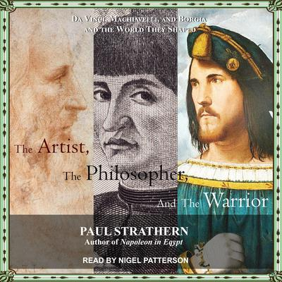 The Artist, the Philosopher, and the Warrior: Da Vinci, Machiavelli, and Borgia and the World They Shaped Audiobook, by Paul Strathern