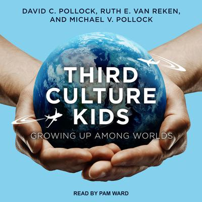 Third Culture Kids: Growing Up Among Worlds, Third Edition Audiobook, by David C. Pollock