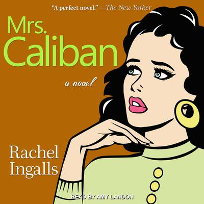 Mrs. Caliban Audiobook, by Rachel Ingalls