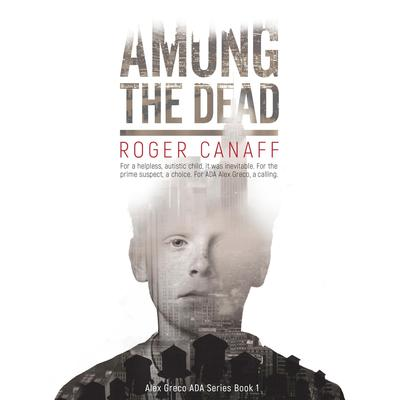 Among the Dead Audiobook, by Roger A. Canaff